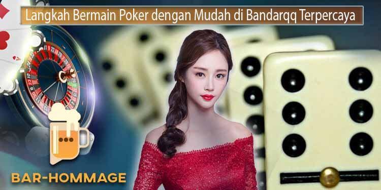 Nikmati Kemudahan Bermain Poker di Bandarqq Online Terpercaya